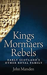 Kings, Mormaers and Rebels: Early Scotland's Other Royal Family