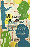 The Independent Director: The Non-Executive Director's Guide to Effective Board Presence