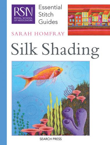 Silk Shading: Essential Stitch Guides (Royal School of Needlework Guides)