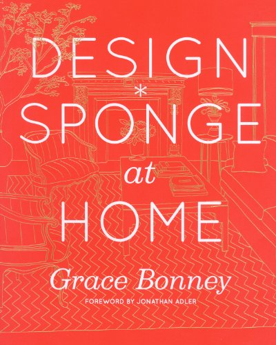 Design*Sponge at Home: A Guide to Inspiring Homes - and All the Tools You Need to Create Your Own Tool Room