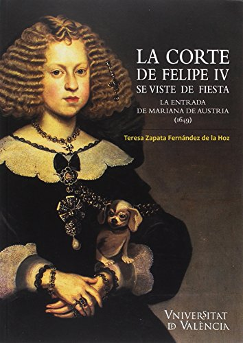 Corte de Felipe IV se viste de fiesta,La por Hoz Teresa Zapata Fernández De La