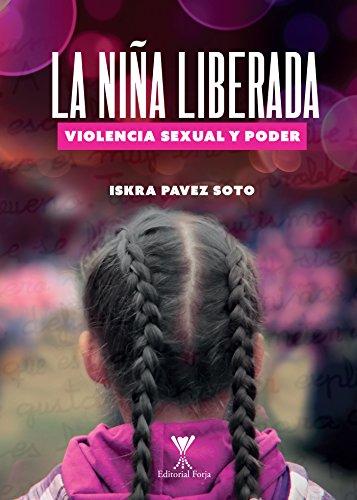 La niña liberada: Violencia sexual y poder por Iskra Pavez