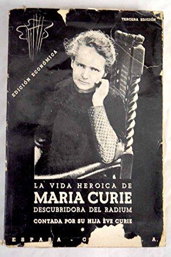 La Vida heroica De Maria Curie. Descubridora Del Radium.