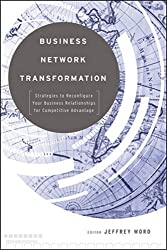 Business Network Transformation: Strategies to Reconfigure Your Business Relationships for Competitive Advantage