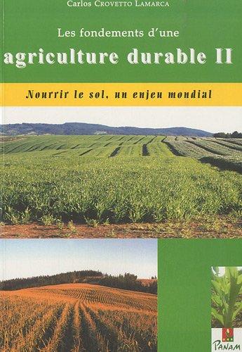 Les fondements d'une agriculture durable : Tome 2, Nourrir le sol, un enjeu mondial