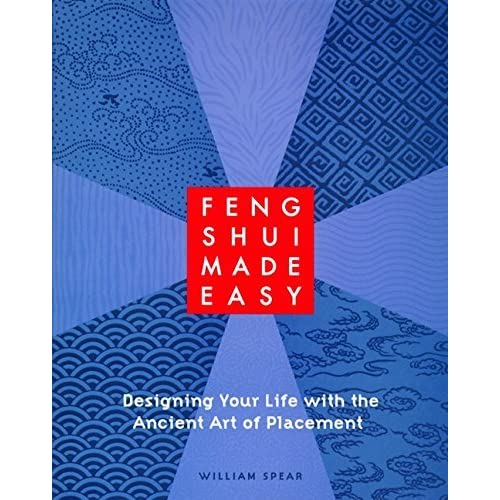 Feng Shui Made Easy: Designing Your Life with the Ancient Art of Placement by William Spear (1995-10-19)