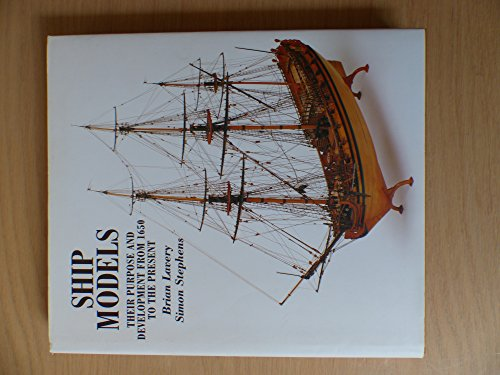 Ship Models: Their Purpose and Development from 1650 to the Present por Brian Lavery