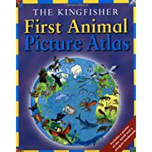 The Kingfisher First Animal Picture Atlas