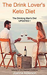 THE DRINK LOVER'S KETO DIET - The Drinking Man's Diet UPDATED!: following Dr. Eric Westman's Guidelines (English Edition)