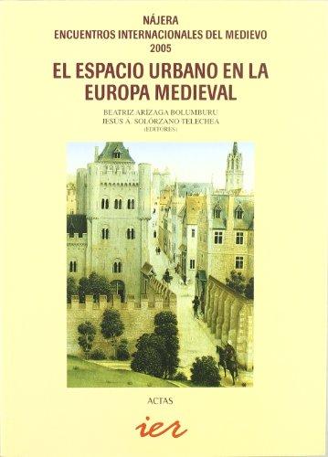El espacio urbano en la Europa medieval: Nájera, Encuentros Internacionales del Medievo, 26-29 de julio de 2005 (Actas)