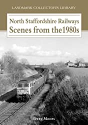 North Staffordshire Railways: Scenes from the 1980s (Landmark Collector's Library)