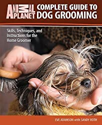 Complete Guide to Dog Grooming: Skills, Techniques, and Instructions for the Home Groomer (Animal Planet) by Eve Adamson (2011-09-01)