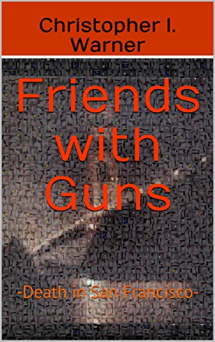 Friends with Guns: -Death in San Francisco- (English Edition ...