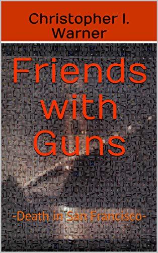 Friends with Guns: -Death in San Francisco- (English Edition ...