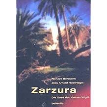Zarzura - Die Oase der kleinen Vögel: Die Geschichte einer Expedition in die Libysche Wüste
