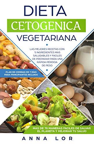 Dieta Cetogenica Vegetariana: Las mejores Recetas con 5 Ingredientes Mas Saludables y Fáciles de Preparar