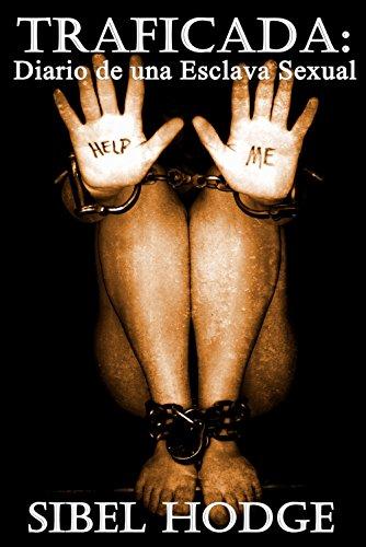 Traficada: Diario de una Esclava Sexual