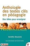 Anthologie des textes clés en pédagogie: Des idées pour enseigner (Pédagogies) (French Edition)