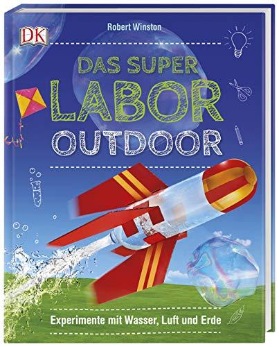 Das Superlabor Outdoor: Experimente mit Wasser, Luft und Erde -