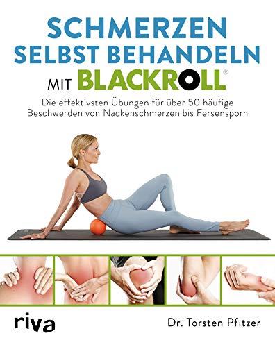 Schmerzen selbst behandeln mit BLACKROLL®: Die effektivsten Übungen für über 50 häufige Beschwerden von Nackenschmerzen bis Fersensporn