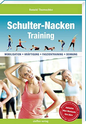 Schulter-Nacken-Training: Mobilisation + Kräftigung + Faszientraining + Dehnung (3. überarbeitete und erweiterte Neuauflage)