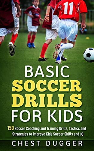 for Kids: 150 Soccer Coaching and Training Drills, Tactics and Strategies to Improve Kids Soccer Skills and IQ (English Edition) ()