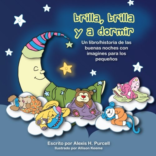 Brilla, Brilla, y a Dormir: Volume 1 (Nighty Night Bedtime Books Series (Spanish Version))