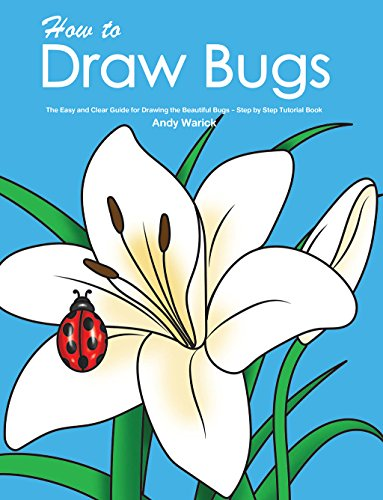 How to Draw Bugs: The Easy and Clear Guide for Drawing the Beautiful Bugs - Step by Step Tutorial Book (English Edition)