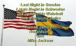 Last Night in Sweden: Die vertuschte Wahrheit - Eine glorreiche Satire (German Edition) by [Donaldson, Thomas Jefferson]