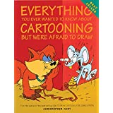 Everything You Ever Wanted to Know About Cartooning But Were Afraid to Draw (Christopher Hart's Cartooning)