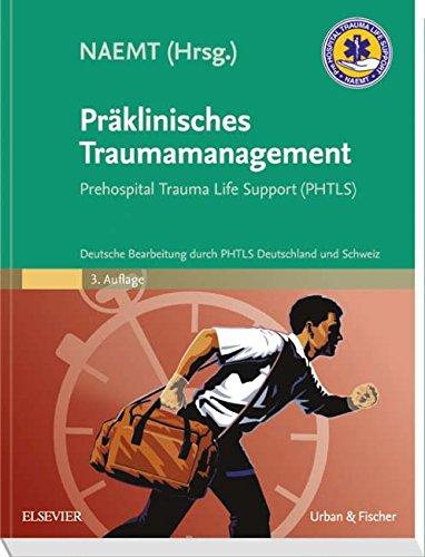 Präklinisches Traumamanagement: Prehospital Trauma Life Support (PHTLS), Deutsche Bearbeitung durch PHTLS Deutschland und Schweiz