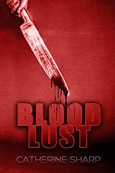 Blood Lust: Serial Killer Thriller:  A Mystery and Suspense Novel by [Sharp, Catherine]