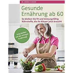 Gesunde Ernährung ab 60: So bleiben Sie fit und leistungsfähig. Nährstoffe, die Ihr Körper jetzt braucht. Jung bleiben mit der richtigen Ernährung.