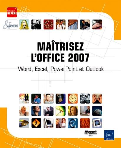 Maîtrisez l'Office 2007 - Word, Excel, PowerPoint et Outlook