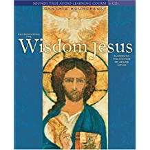 Encountering the Wisdom Jesus: Quickening the Kingdom of Heaven Within by Cynthia Bourgeault (June 19,2005)