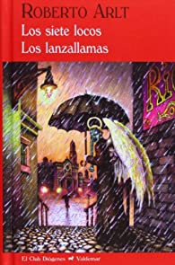 Los siete locos & Los lanzallamas par Roberto Arlt