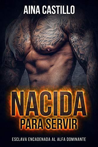 Nacida para Servir: Esclava Encadenada al Alfa Dominante (Romance Apocalíptico Oscuro y BDSM)