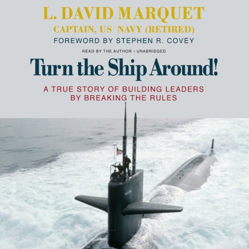 Turn the Ship Around!A True Story of Building Leaders by Breaking the Rules by L. David Marquet (2014-03-01)