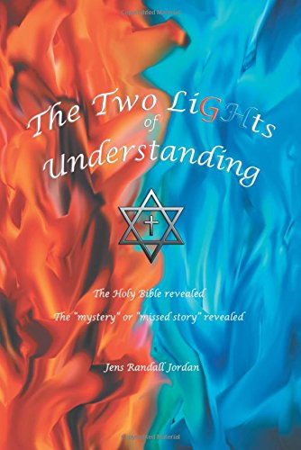 "The Two Lights of Understanding: The Holy Bible Revealed, the ""Mystery or ""Missed Story"" Revealed"