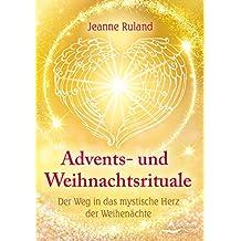 Advents- und Weihnachtsrituale: Der Weg in das mystische Herz der Weihenächte