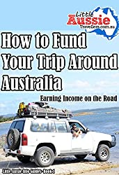 How to Fund Your Trip Around Australia: Earning an Income on the Road. (Little Aussie Info Guides Book 1) (English Edition)