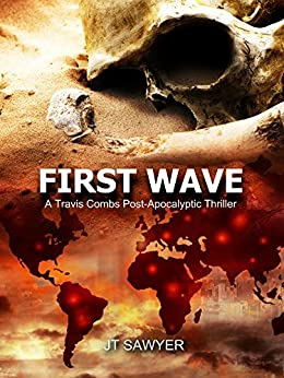 First Wave: A Post-Apocalypse Novel by JT Sawyer (First Wave Series Book 1) by [Sawyer, JT]