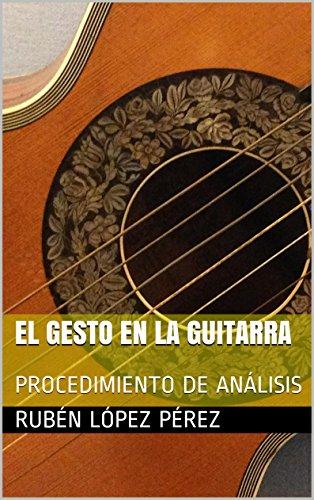 EL GESTO EN LA GUITARRA: PROCEDIMIENTO DE ANÁLISIS por RUBÉN LÓPEZ PÉREZ