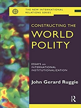 constructing the world polity essays on international institutionalization See john gerard ruggie, constructing the world polity: essays on international institutionalization ( london: routledge, 1998 ), pp 20–1 crossref google scholar.