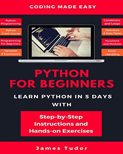 Python For Beginners: Learn Python In 5 Days With Step-by-step Guidance And Hands-on Exercises (python Programming, Python Crash Course, Programming For Beginners) por James Tudor epub