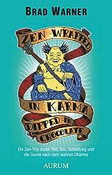 Zen Wrapped in Karma Dipped in Chocolate: Ein Zen-Trip durch Tod, Sex, Scheidung und die Suche nach dem wahren Dharma