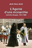 L'Agonie d'une monarchie. Autriche-Hongrie : 1914-1920