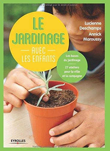 Le jardinage avec les enfants : Les bases du jardinage, 27 ateliers pour la ville et la campagne