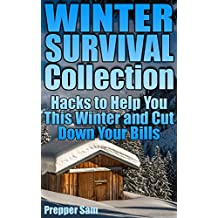 Winter Survival Collection: Hacks to Help You This Winter and Cut Down Your Bills: (Survival Guide, Prepping) (English Edition)