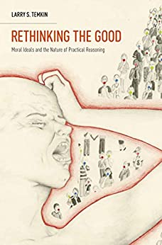 Rethinking the Good: Moral Ideals and the Nature of Practical Reasoning (Oxford Ethics Series) by [Temkin, Larry S.]